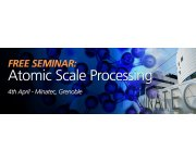 Free Seminar: Atomic scale processing workshop, LETI, 4th April - register now