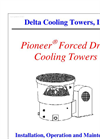 Pioneer - Forced Draft Cooling Towers - Installation, Operation and Maintenance Manual