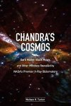 Chandra`s Cosmos: Dark Matter, Black Holes, and Other Wonders Revealed by NASA`s Premier X-Ray Observatory