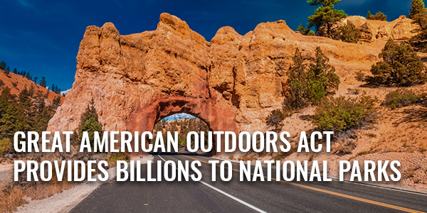 Great American Outdoors Act Provides Billions of Dollars for Overdue Repairs and Maintenance of U.S. National Parks