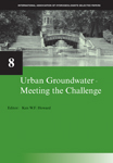 Urban Groundwater, Meeting the Challenge: IAH Selected Papers on Hydrogeology 8