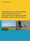 Conservation Tillage Systems and Water Productivity - Implications for Smallholder Farmers in Semi-Arid Ethiopia: PhD, UNESCO-IHE Institute for Water Education, Delft, The Netherlands