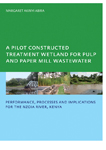 A Pilot Constructed Treatment Wetland for Pulp and Paper Mill Wastewater: Performance, Processes and Implications for the Nzoia River, Kenya UNESCO-IHE PhD
