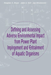 Defining and Assessing Adverse Environmental Impact from Power Plant Impingement and Entrainment of Aquatic Organisms: Symposium in Conjunction with the Annual Meeting of the American Fisheries Society, 2001, in Phoenix, Arizona, USA