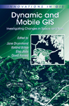 Dynamic and Mobile GIS: Investigating Changes in Space and Time