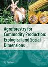 Agroforestry for Commodity Production: Ecological and Social Dimensions