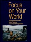 Focus on Your World: Photographs from the United Nations Environment Programme