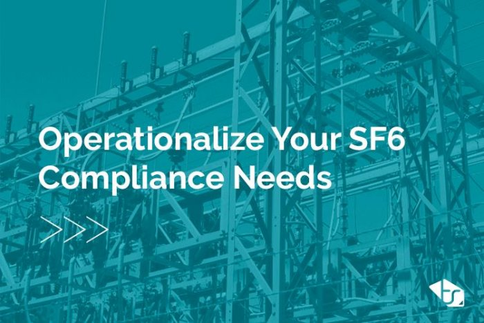Operationalize Your SF6 Compliance Needs