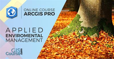 ArcGIS Pro Course applied to Environmental Management – Online GIS Training