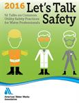 Let's Talk Safety 2016: 52 Talks on Common Utility Safety Practices for Water Professionals