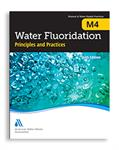 M4 Water Fluoridation Principles & Practices, Sixth Edition