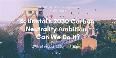 6: Bristol's 2030 Carbon Neutrality Ambition. Can We Do It?